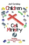Children in Cell Ministry: Discipling the Future Generation Now