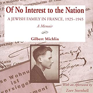 Of No Interest to the Nation     A Jewish Family in France, 1925-1945              De :                                                                                                                                 Gilbert Michlin                               Lu par :                                                                                                                                 Kirk Winkler                      Durée : 5 h et 32 min     Pas de notations     Global 0,0