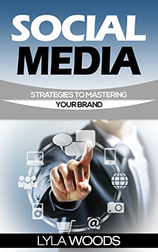 Social Media: Strategies to Master social media How to master your social media brand (marketing, manage, made me rich, for writers, marketing for dummies) ... for dummies) Book 1) (English Edition)