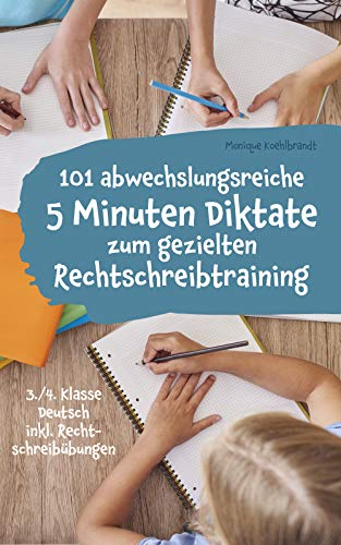 101 abwechslungsreiche 5 Minuten Diktate zum gezielten Rechtschreibtraining: 3./4. Klasse Deutsch inkl. Rechtschreibübungen