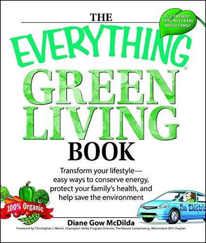 The Everything Green Living Book: Easy ways to conserve energy, protect your family's health, and help save the environment (Everything)