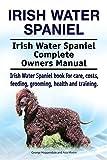 Irish Water Spaniel. Irish Water Spaniel Complete Owners Manual. Irish Water Spaniel book for care, costs, feeding, grooming, health and training.
