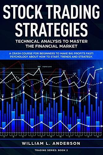 Stock Trading Strategies: Technical Analysis to Master the Financial Market. A Crash Course for Beginners to Make Big Profits Fast! Psychology about ... Trends and Strategy (Trading series, Band 2)