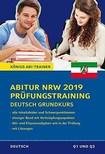 Abitur Nordrhein-Westfalen 2019 Prüfungstraining – Deutsch Grundkurs. Königs Abi-Trainer:: Prüfungsvorbereitung mit allen Inhaltsfeldern und Schwerpunktthemen. Abi-Übungsaufgaben mit Lösungen