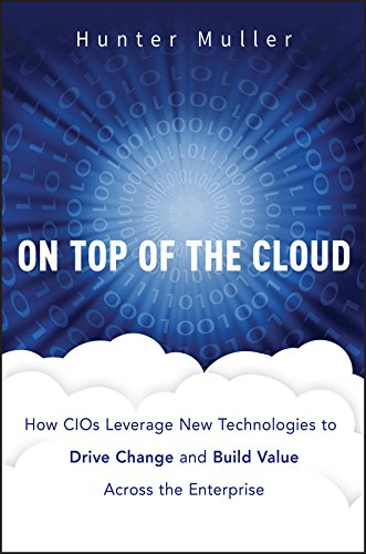On Top of the Cloud: How CIOs Leverage New Technologies to Drive Change and Build Value Across the Enterprise (Wiley CIO) (English Edition)
