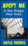 Adopt Me: A Gay Puppy Play Story (English Edition)