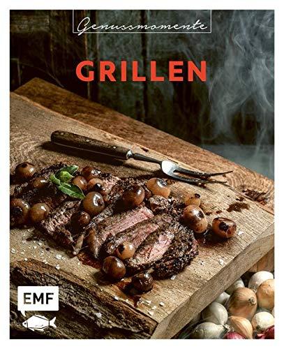 Genussmomente: Grillen: Schnelle und einfache Rezepte mit Fleisch, Fisch und Gemüse – Beilagen, Dips, Hauptgerichte, Süßes und mehr