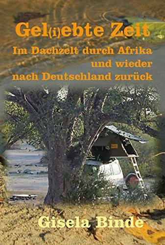 Gel(i)ebte Zeit: Im Dachzelt durch Afrika und wieder nach Deutschland zurück