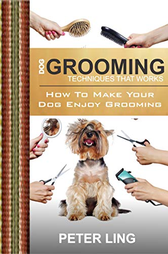 DOG GROOMING TECHNIQUES THAT WORKS: How To Make Your Dog Enjoy Grooming (English Edition)