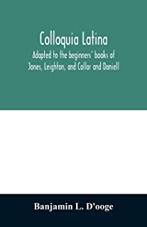 Colloquia latina. Adapted to the beginners' books of Jones, Leighton, and Collar and Daniell
