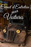 Carnet d'entretien pour Voitures: Journal de Bord pour Véhicules,109 Pages pour vous permettre de Noter vos Réparations,Vidanges etc