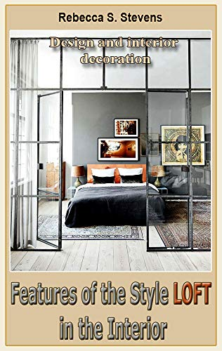 Features of the Style Loft in the Interior: Design and interior decoration (English Edition)