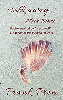 [Frank Prem]のwalk away silver heart: Poetry inspired by the Amy Lowell poem 'Madonna of the Evening Flowers' (A Love Poetry Trilogy Book 1) (English Edition)