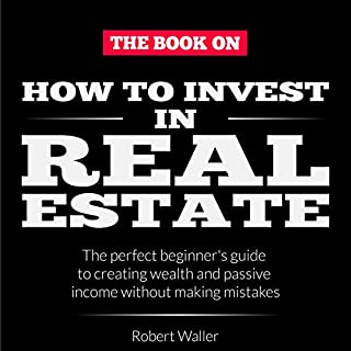 How to Invest in Real Estate     The Perfect Beginner's Guide to Creating Wealth and Passive Income Without Making Mistakes              By:                                                                                                                                 Robert Waller                               Narrated by:                                                                                                                                 Curtis Wright                      Length: 3 hrs and 1 min     25 ratings     Overall 5.0