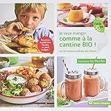 Je veux manger comme à la cantine bio !: Les 50 recettes préférées des enfants