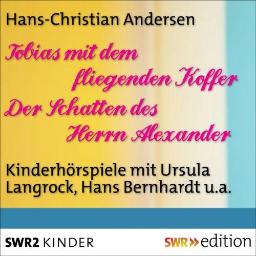 Tobias mit dem fliegenden Koffer / Der Schatten des Herrn Alexander audiobook cover art