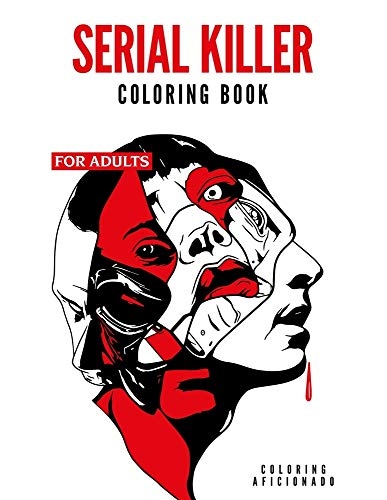 Serial Killer Coloring Book for Adults: WITH FACTS - Get Inside the Minds of the Most Ruthless...
