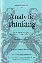 The Thinker's Guide to Analytic Thinking: How to Take Thinking Apart and What to Look for When You Do - The Elements of Thinking and The Standards They Must Meet (A Companion to: The Miniature Guide to Critical Thinking Concepts and Tools)