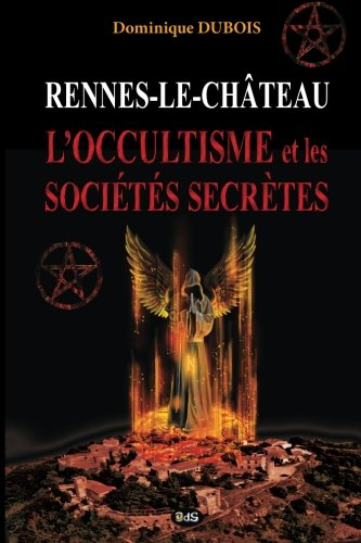 Rennes-le-Chateau, l'Occultisme et les Societes Secretes (Serpent Rouge, Band 4)
