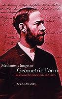 Mechanistic Images In Geometric Form: Heinrich Hertz's Principles Of Mechanics