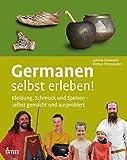 Germanen selbst erleben!: Kleidung, Schmuck und Speisen - selbst gemacht und ausprobiert