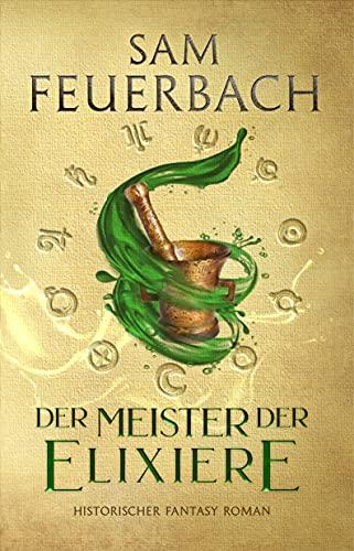 Der Meister der Elixiere: Die Alchemisten Saga I (1/3)