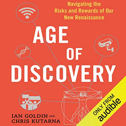 Age of Discovery     Navigating the Risks and Rewards of Our New Renaissance              Written by:                                                                                                                                 Ian Goldin,                                                                                        Chris Kutarna                               Narrated by:                                                                                                                                 Mark Meadows                      Length: 11 hrs and 49 mins     4 ratings     Overall 5.0