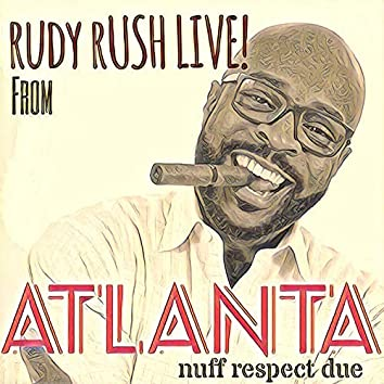 Rudy Rush Live from Atlanta! Nuff Respect Due