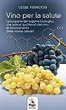 Vino per la salute. La scoperta del legame biologico che unisce i polifenoli del vino al rinnovamento delle nostre cellule