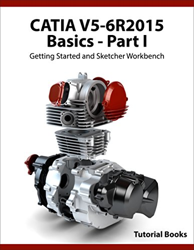 CATIA V5-6R2015 Basics – Part I: Getting Started and Sketcher Workbench