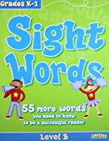 Sight Words, Level B, Grades K-1: 55 more words you need to know to be a successful reader
