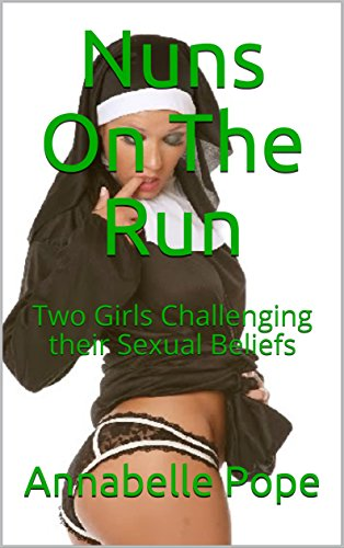 Nuns On The Run: Two Girls Challenging their Sexual Beliefs (English Edition)