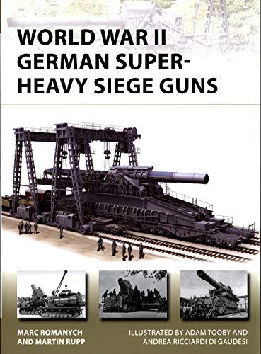 World War II German Super-Heavy Siege Guns (New Vanguard, Band 280)
