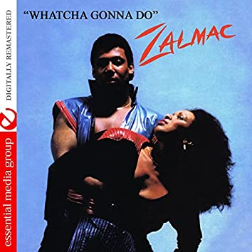 Whatcha Gonna Do (Digitally Remastered)