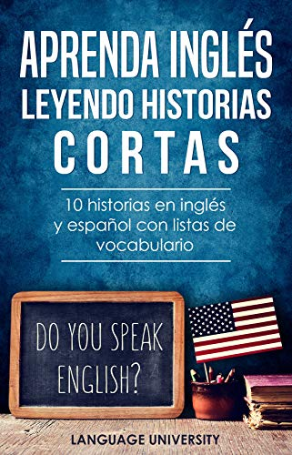 Aprenda inglés leyendo historias cortas: 10 historias en inglés y español con listas de vocabulario