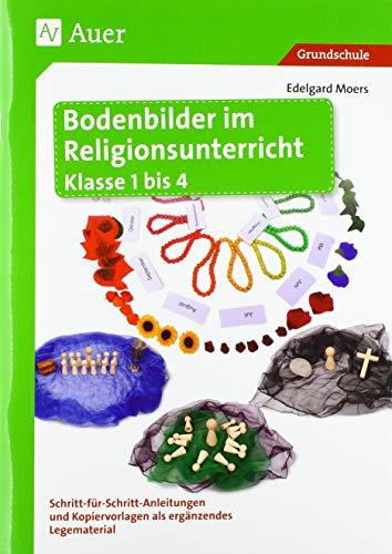 Bodenbilder im Religionsunterricht Klasse 1 bis 4: Schritt-für-Schritt-Anleitungen und Kopiervorlagen als ergänzendes Legematerial