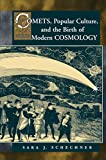 Comets, Popular Culture, and the Birth of Modern Cosmology...