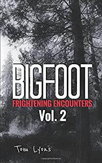 Bigfoot Frightening Encounters: Volume 2