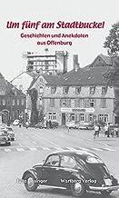 Um fünf am Stadtbuckel - Geschichten und Anekdoten aus Offe
