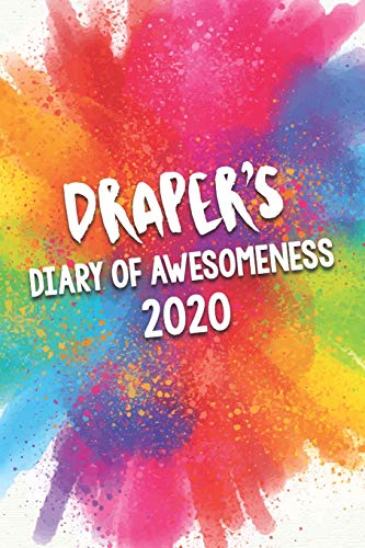 Draper's Diary of Awesomeness 2020: Unique Personalised Full Year Dated Diary Gift For A Boy Called Draper - Perfect for Boys & Men - A Great Journal For Home, School College Or Work.