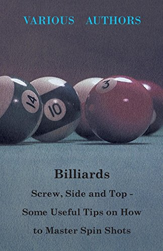 Billiards - Screw, Side and Top - Some Useful Tips on How to Master Spin Shots (English Edition)