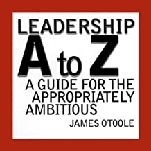 Leadership A to Z: A Guide for the Appropriately Ambitious