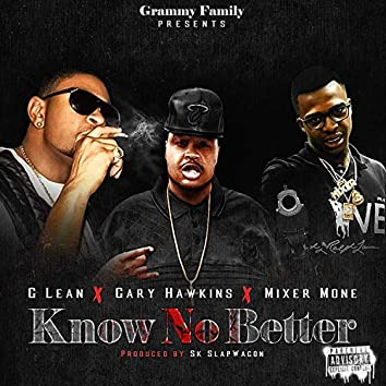 Know No Better (feat. Mixer Mone & Gary Hawkins)