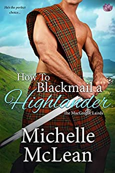 How to Blackmail a Highlander (The MacGregor Lairds Book 3) by [Michelle McLean]
