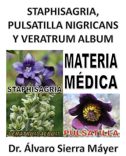 STAPHISAGRIA, PULSATILLA NIGRICANS Y VERATRUM ALBUM: Materia Médica basada en el Repertorio de Barthel (Spanish Edition)
