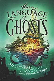 The Language of Ghosts by [Heather Fawcett]