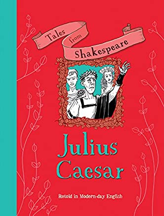 Tales from Shakespeare: Julius Caesar: Retold in Modern Day English