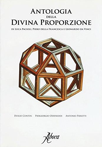 Antologia della divina proporzione di Luca Pacioli, Piero della Francesca e Leonardo da Vinci. Ediz. illustrata