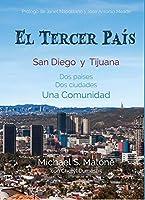 El Tercer País: San Diego y Tijuana Dos países, Dos ciudades, Una Comunidad