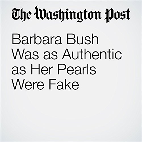 Barbara Bush Was as Authentic as Her Pearls Were Fake copertina